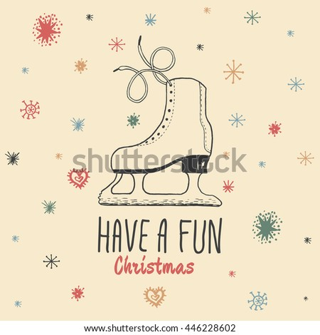 Christmas vintage card with with hand drawn ice skates and text 'Have a Fun Christmas'. Vector hand drawn illustration on beige background.