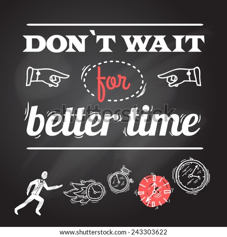 Clock chalkboard poster with person and dont wait for better time text vector illustration - stock vector