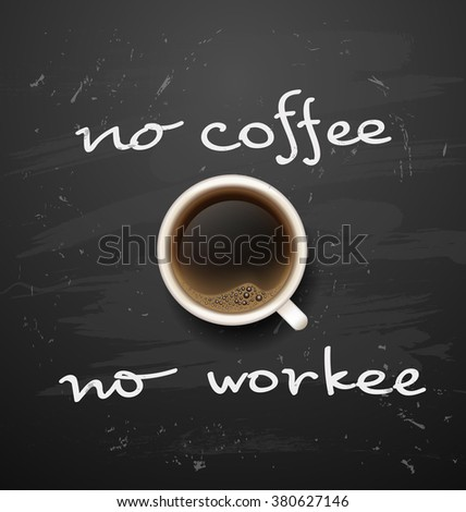coffee break. Hot Coffee cup on black vector background. it`s coffee time. No coffee - no work. All you need is coffee. recharge. chalkboard art - stock vector
