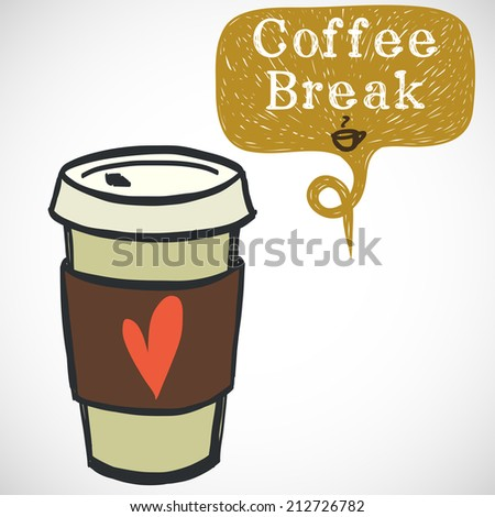 Coffee break illustration. Hand drawn doodle cup of coffee to go and sketchy speech bubble for the text, isolated on white background. - stock vector