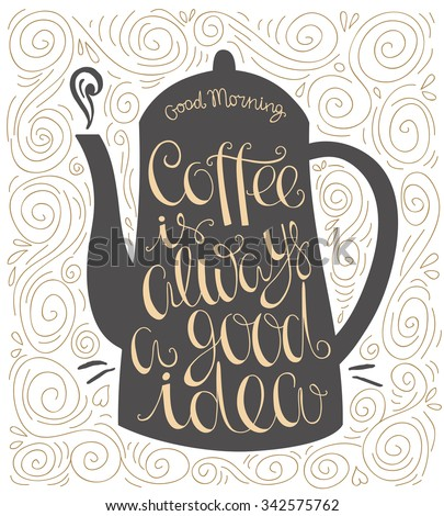 Coffee is always a good idea hand drawn letter poster. Design element for menu, coffee shops and more.