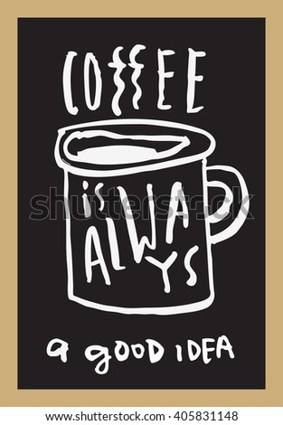 Coffee Is Always A Good Idea. Inspirational Quote. Coffee Motivational  Poster. Hand Drawn