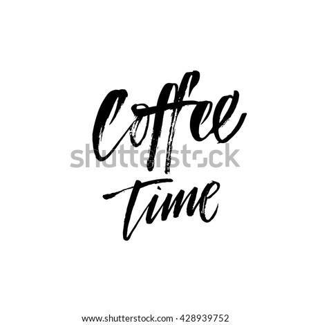 Coffee time card. Hand drawn positive quote. Modern brush calligraphy. Hand drawn lettering background. Ink illustration. Isolated on white background.  - stock vector