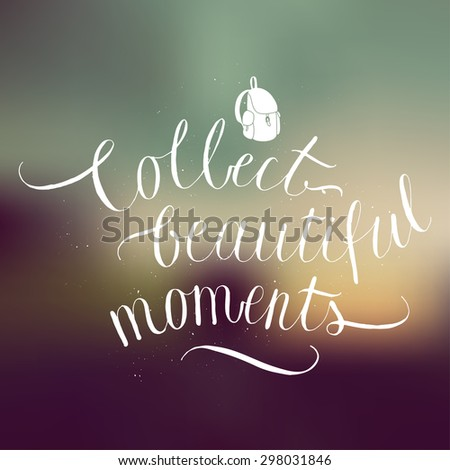 collect beautiful moments calligraphy. adventure lettering. vector illustration - stock vector