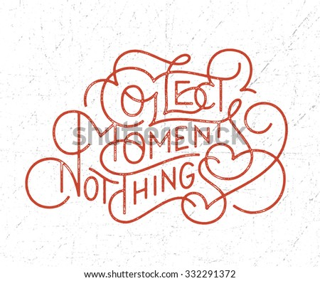 Collect Moments Not Things. Motivational hand drawn lettered quote for t shirt tee fashion graphics,wall art print,home interior decor poster card design typographic composition,vector illustration - stock vector