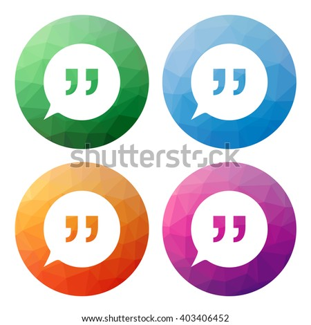 Collection of 4 isolated modern low polygonal buttons - icons - for speech bubbles with quotes (talk, dialog, chat, opinion, contact, conversation, forum, message, ...) - stock vector