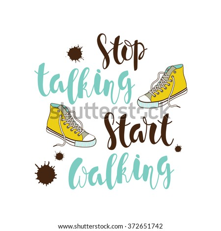"Color motivational poster with a hand-written lettering ""stop talking, start walking "" with yellow sneakers and blots.Vector illustration. - stock vector"