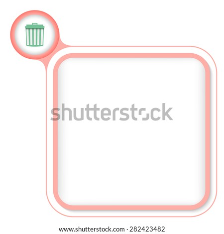 Colored frame for your text and trashcan - stock vector