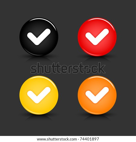 Colored web 2.0 button with check mark sign. Round shapes with reflection and shadow on gray background. 10 eps - stock vector