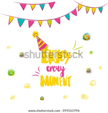 Colorful Enjoy Every Moment hand lettering. Scalable and editable enjoy every moment vector illustration. Enjoy every moment card design with festive flags - stock vector