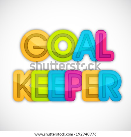 Colorful sticky, tag or labels design with glossy text Goal Keeper on grey background.