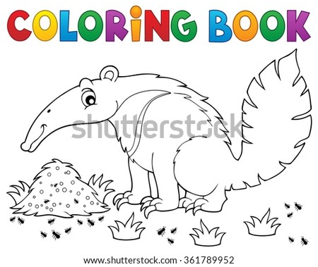 Coloring book anteater theme 1 - eps10 vector illustration. - stock vector