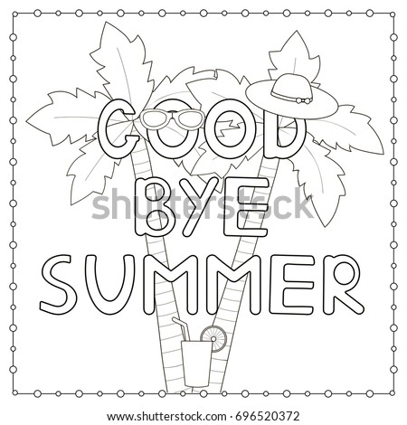 Coloring Page With Hand Drawn Text Goodbye Summer Palms Hat Cocktail