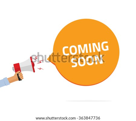 Coming soon sing vector illustration, casual man hand holding bullhorn, babble speech text symbol, shouting loud sound concept of web site page, flat cartoon modern design isolated on white background - stock vector