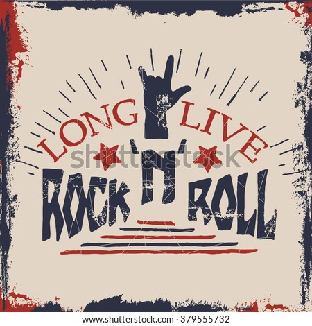 Concept hand lettering musical  quote. Long live Rock'n'Roll label design for t-shirts, posters, logos, covers. Vector illustration.