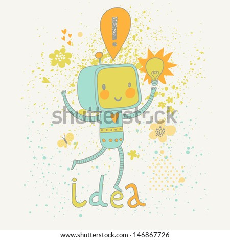 Concept Idea creature in vector. Cute funny childish character in bright colors Happy robot has  an idea. - stock vector