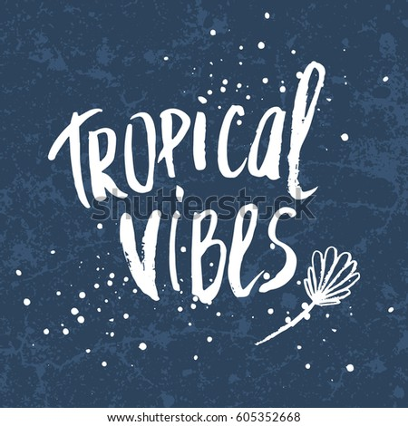 Conceptual hand drawn phrase tropical vibes lettering design for posters t shirts