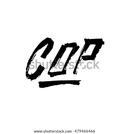 Cop, ink hand lettering. Modern brush calligraphy. Handwritten phrase.