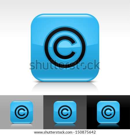 Copyright icon blue color glossy web button with black sign. Rounded square shape with shadow, reflection on white, gray, black background. Vector illustration design element save 8 eps  - stock vector