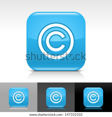 Copyright icon. Blue color glossy web button with white sign. Rounded square shape with shadow, reflection on white, gray, black background. Vector illustration design element save 8 eps  - stock vector