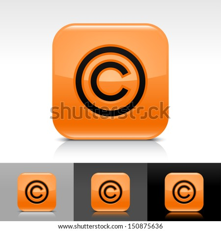Copyright icon orange color glossy web button with black sign. Rounded square shape with shadow, reflection on white, gray, black background. Vector illustration design element save 8 eps  - stock vector
