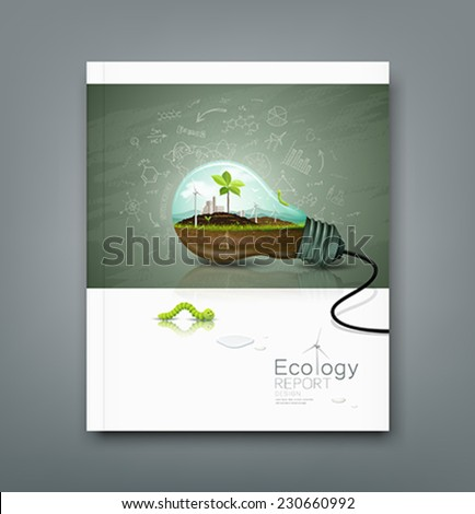 Cover annual report light bulb ecology concept design background, with sprouts plant, soil, building, wind power unit, worm green, drop water, vector illustrations - stock vector