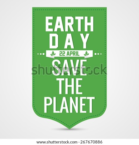 Creative and beautiful tag for Earth Day Save the Planet in a green colour with nice and beautiful white colour background. - stock vector