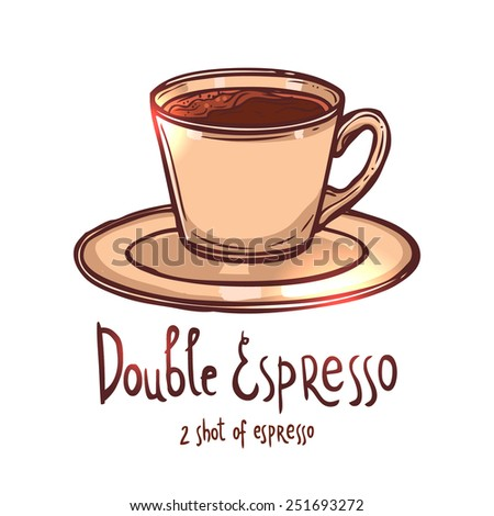 cup of Double Espresso Coffee on white background with typography, hand drawn illustration - stock vector