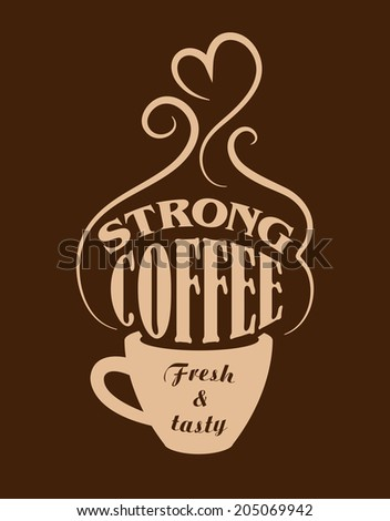 Cup of strong, fresh and tasty coffee poster for cafe or fast food logo design - stock vector