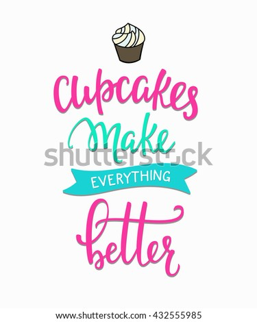 Cupcakes Make Everything Better Quote Lettering Calligraphy Inspiration Graphic Design Typography Element Hand Written