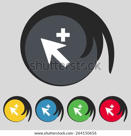 Cursor, arrow plus, add icon sign. Symbol on five colored buttons. Vector illustration - stock vector