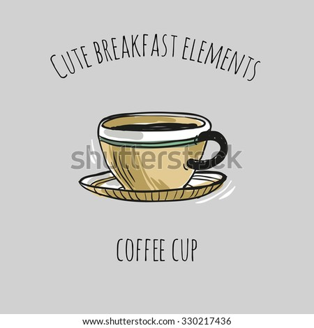 Cute breakfast elements: coffee cup. Funny hand drawn isolated element on a light background with two inscription around. Simple greeting card. - stock vector