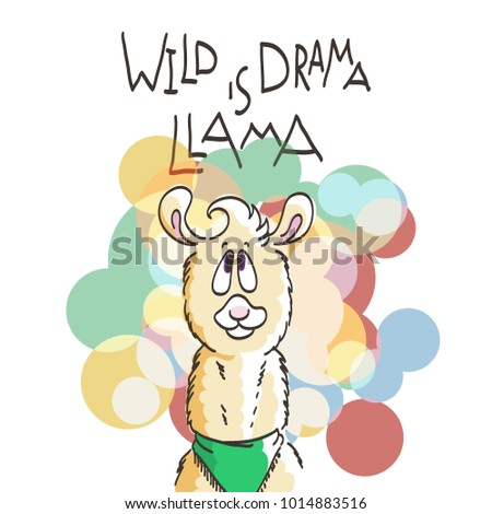 Cute card with cartoon llama. Motivational and inspirational quote. Doodling illustration. Wild is drama, llama