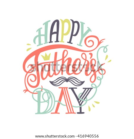 """Cute colorful vector typographic poster with hand drawn quote """"Happy Father's Day"""". Lettering. Fully editable illustration. Could be used for greeting cards, advertising, fliers, social media etc. - stock vector"""