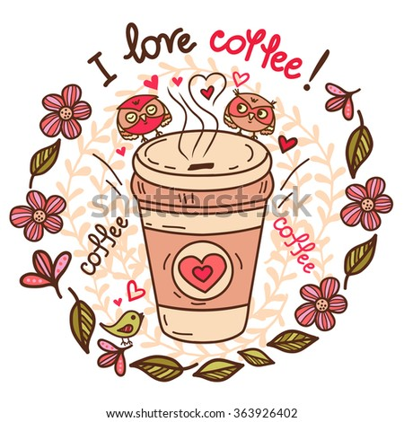 Cute greeting card of cup of coffee and hand-drawn letters - I love coffee. Hand-drawn vector illustration. - stock vector
