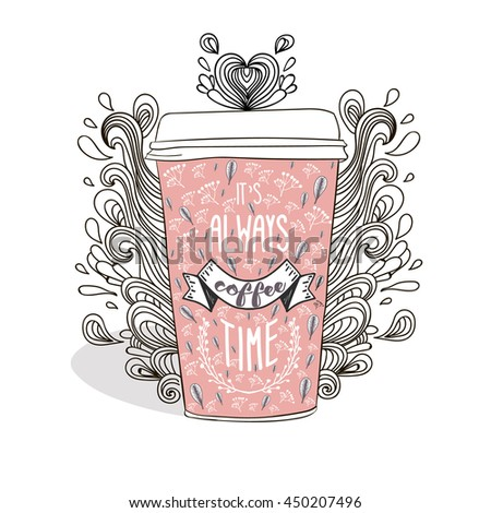 Cute paper cup. Latte illustration. Vector. It's always coffee time. Hand drawn - stock vector