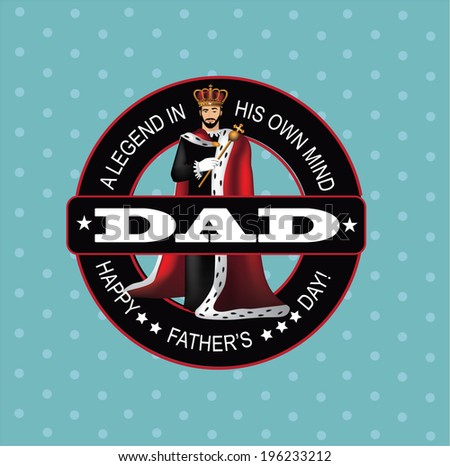 Dad's the king father's day greeting card design. EPS 10 vector, grouped for easy editing . No open shapes or paths. - stock vector
