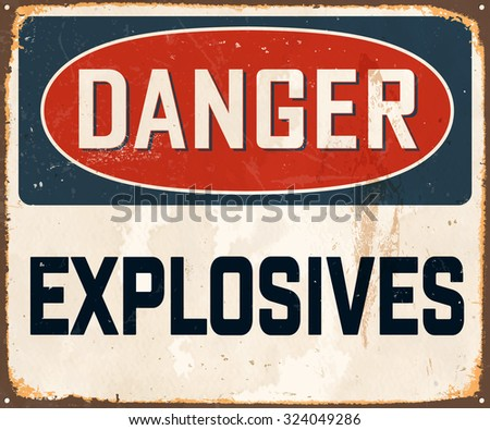 Danger Explosive - Vintage Metal Sign with realistic rust and used effects. These can be easily removed for a brand new, clean sign.