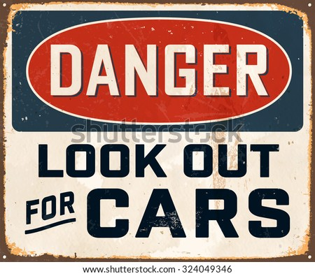 Danger Look Out for Cars - Vintage Metal Sign with realistic rust and used effects. These can be easily removed for a brand new, clean sign. - stock vector