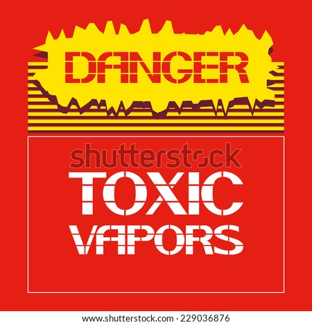 Danger.Toxic vapors Font poster.Industrial safety, preservation of health.Vector illustration.