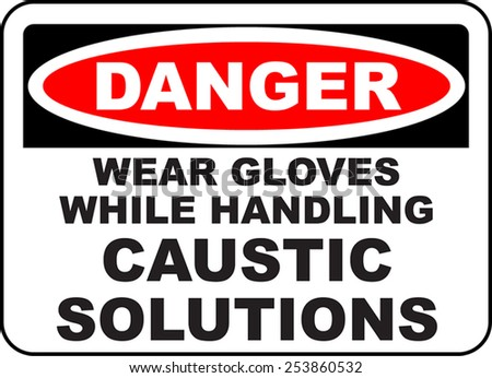 Danger wear gloves while handling caustic solutions