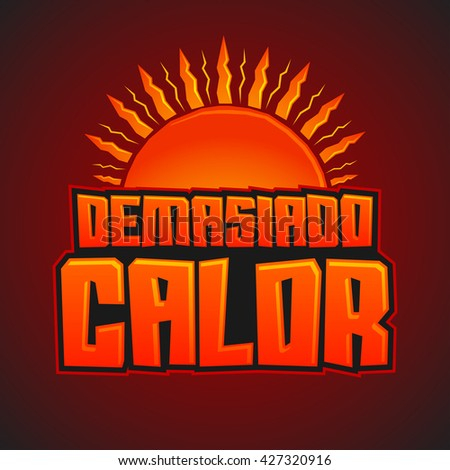 Demasiado Calor - Too Much Heat Spanish text, vector icon with sun and hot colors - stock vector