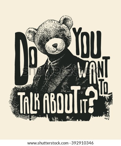 "Design ""Do you want to talk about it?"" for t-shirt print, poster or tattoo with psychoanalyst in a bear mask and fonts. typography vector illustration."