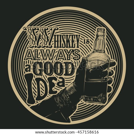 Design Emblem Whiskey Is Always A Good Idea With Male Hand Holding Bottle Of Whiskey. Hand Drawn Design Element. Engraving Style. Vector Illustration
