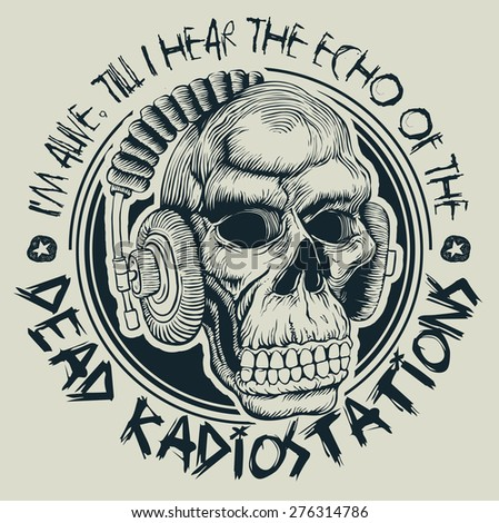 "Design ""I`m alive, till I hear the echo of the dead radio stations"" for t-shirt print with skull in headphones. vector illustration. - stock vector"