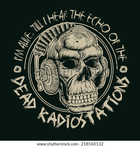 "Design ""I`m alive, till I hear the echo of the dead radiostations"" for poster or t-shirt print with skull in headphones. vector illustration. grunge effect in separate layer. - stock vector"