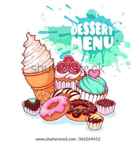 Dessert menu with different sweets: ice cream, donuts, chocolate candies and muffins. Delicious food on light background with watercolor stains. Vector cartoon illustration. - stock vector