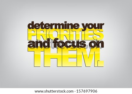 Determine your priorities and focus on them. Motivational background. (EPS10 Vector) - stock vector
