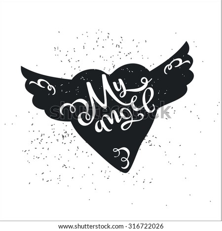 "Dirty cartoon romantic poster. Heart with wings Quote Valentine's Day card or a card with an invitation for a date ""My angel"". - stock vector"