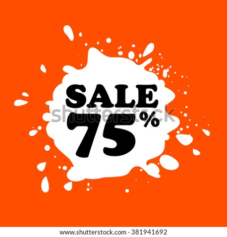 Discount on white blot. Colored blot. Orange color backgraund. Discount 75 percent. Discount 75 percent. Vector label. Seventy five percent sale. - stock vector